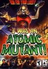 I Was an Atomic Mutant! Crack With Keygen 2020